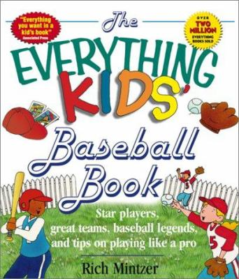 Cover image for The everything kids' baseball book : star players, great teams, baseball legends, and tips on playing like a pro