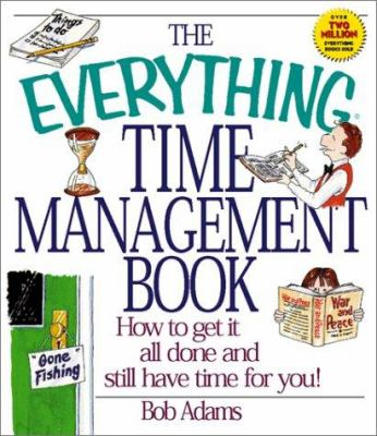 Cover image for The everything time management book : how to get it all done and still have time for you!