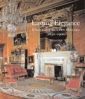 Cover image for Lasting elegance : English country houses, 1830-1900