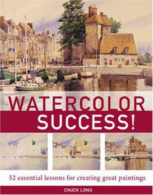 Cover image for Watercolor success! : 52 essential lessons for creating great paintings