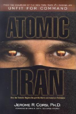 Cover image for Atomic Iran : how the terrorist regime bought the bomb and American politicians