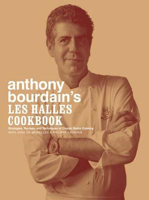 Cover image for Anthony Bourdain's Les Halles cookbook : strategies, recipes, and techniques of classic bistro cooking