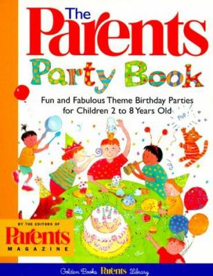 Cover image for The parents party book : fun and fabulous theme birthday parties for children 2 to 8 years old