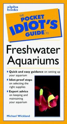 Cover image for The pocket idiot's guide to freshwater aquariums