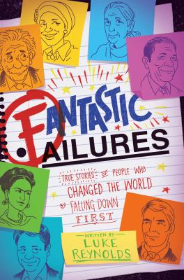 Cover image for Fantastic failures : true stories of people who changed the world by falling down first
