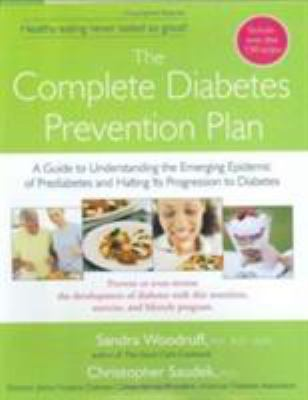 Cover image for The complete diabetes prevention plan : a guide to understanding the emerging epidemic of prediabetes and halting its progression to diabetes