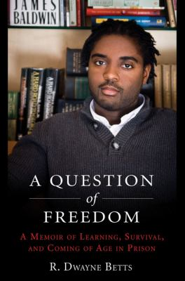 Cover image for A question of freedom : a memoir of survival, learning, and coming of age in prison