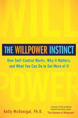 Cover image for The willpower instinct : how self-control works, why it matters, and what you can do to get more of it