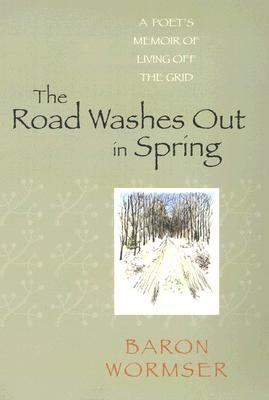 Cover image for The road washes out in Spring : a poet's memoir of living off the grid
