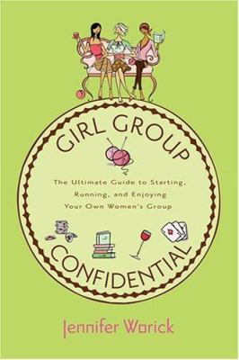 Cover image for Girl group confidential : the ultimate guide to starting, running, and enjoying your own women's group
