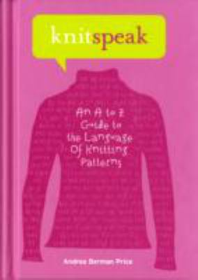 Cover image for Knitspeak : an A to Z guide to the language of knitting patterns