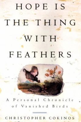 Cover image for Hope is the thing with feathers : a personal chronicle of vanished birds