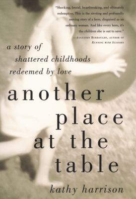 Cover image for Another place at the table : a story of shattered childhoods redeemed by love