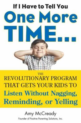 Cover image for If I have to tell you one more time-- : the revolutionary program that gets your kids to listen without nagging, reminding or yelling