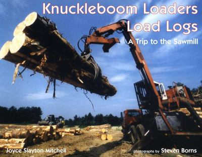 Cover image for Knuckleboom loaders load logs : a trip to the sawmill