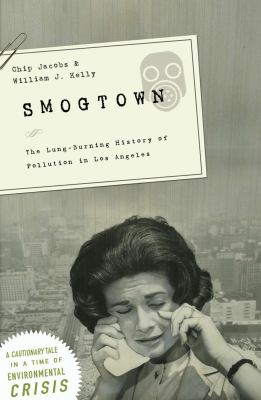 Cover image for Smogtown : the lung-burning history of pollution in Los Angeles