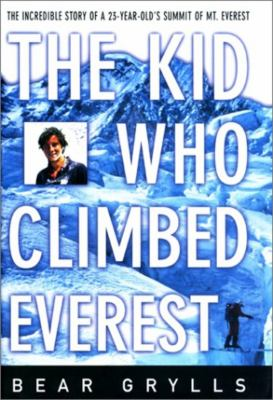 Cover image for The kid who climbed Everest : the incredible story of a 23-year-old's summit of Mt. Everest