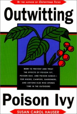 Cover image for Outwitting poison ivy : how to prevent and treat the effects of poison ivy, poison oak, and poison sumac--for hikers, campers, gardeners, and anyone else who spends time in the outdoors