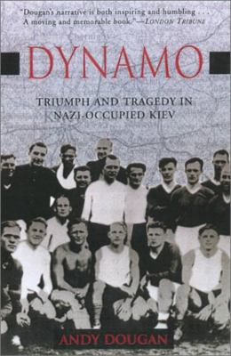 Cover image for Dynamo : triumph and tragedy in Nazi-occupied Kiev