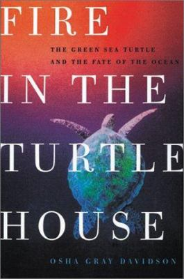 Cover image for Fire in the turtle house : the green sea turtle and the fate of the ocean