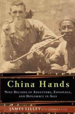 Cover image for China hands : nine decades of adventure, espionage, and diplomacy in Asia