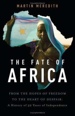 Cover image for The fate of Africa : from the hopes of freedom to the heart of despair : a history of fifty years of independence