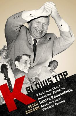 Cover image for K blows top : a Cold War comic interlude starring Nikita Khrushchev, America's most unlikely tourist