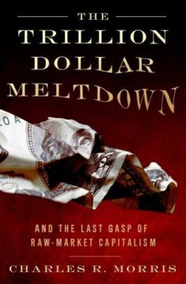 Cover image for The trillion dollar meltdown : easy money, high rollers, and the great credit crash