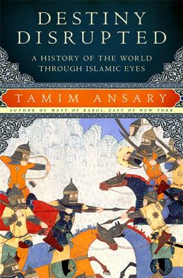 Cover image for Destiny disrupted : a history of the world through Islamic eyes