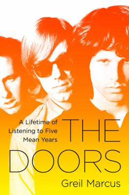 Cover image for The Doors : a lifetime of listening to five mean years