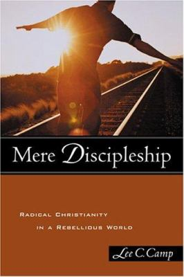 Cover image for Mere discipleship : radical Christianity in a rebellious world