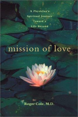 Cover image for Mission of love : a physician's spiritual journey toward a life beyond