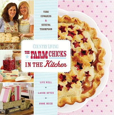 Cover image for The Farm Chicks in the kitchen : live well, laugh often, cook much