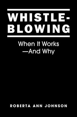 Cover image for Whistleblowing : when it works--and why