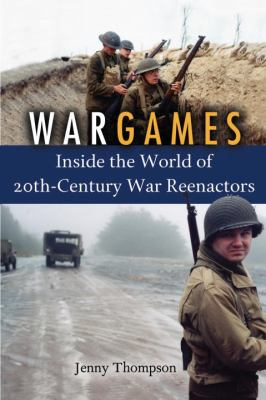 Cover image for War games : inside the world of 20th-century war reenactors