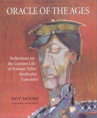 Cover image for Oracle of the ages : reflections on the curious life of fortune teller Mayhayley Lancaster