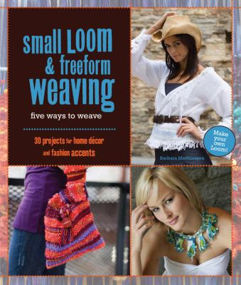 Cover image for Small loom & freeform weaving : five ways to weave