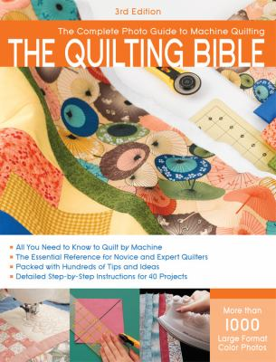 Cover image for The quilting bible : the complete photo guide to machine quilting.