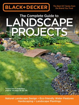 Cover image for The complete guide to landscape projects : natural landscape design, eco-friendly water features, hardscaping, landscape planting.