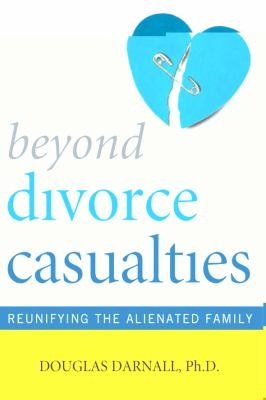 Cover image for Beyond divorce casualties : reunifying the alienated family