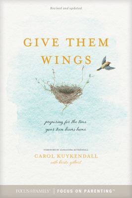 Cover image for Give them wings : preparing for the time your teen leaves home