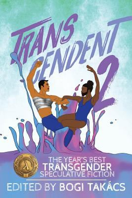 Cover image for Transcendent 2 : the year's best transgender speculative fiction