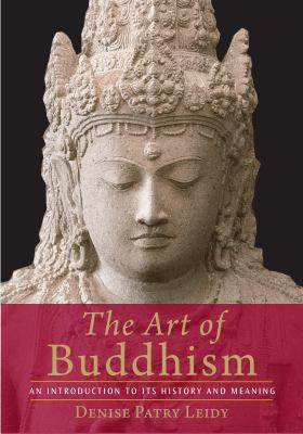 Cover image for The art of Buddhism : an introduction to its history & meaning
