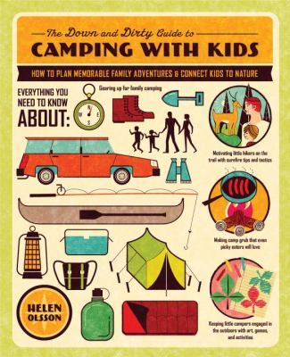 Cover image for The down and dirty guide to camping with kids : how to plan memorable family adventures & connect kids to nature