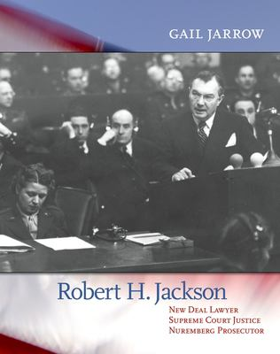 Cover image for Robert H. Jackson : New Deal lawyer, Supreme Court Justice, Nuremberg prosecutor