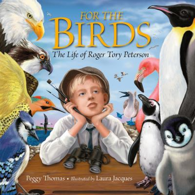 Cover image for For the birds : the life of Roger Tory Peterson