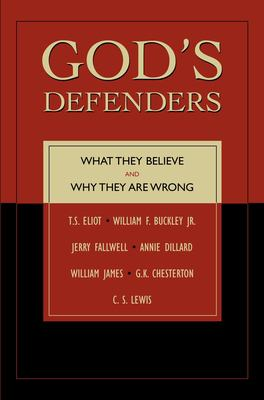 Cover image for God's defenders : what they believe and why they are wrong : William James, C.K. Chesterton, T.S. Eliot, William F. Buckley, Jerry Fallwell, Annie Dillard, C.S. Lewis
