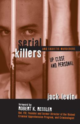 Cover image for Serial killers and sadistic murderers : up close and personal