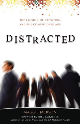 Cover image for Distracted : the erosion of attention and the coming Dark Age