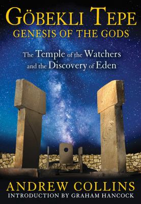Cover image for Göbekli Tepe: genesis of the gods : the Temple of the Watchers and the discovery of Eden